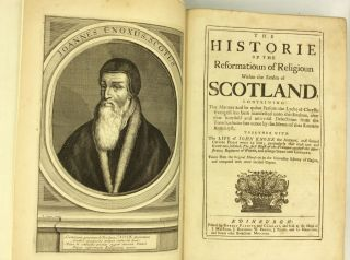 THE HISTORIE OF THE REFORMATIOUN OF RELIGIOUN WITHIN THE REALM OF SCOTLAND...together with the...