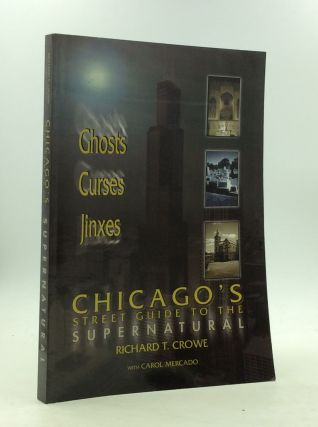 CHICAGO'S STREET GUIDE TO THE SUPERNATURAL. Richard T. Crowe, Carol Mercado