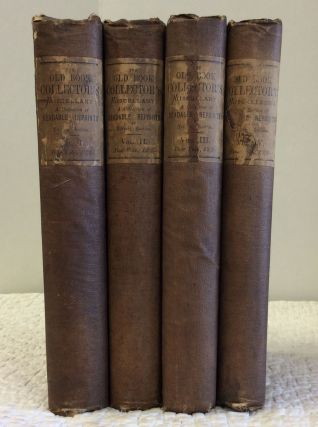 THE OLD BOOK COLLECTOR'S MISCELLANY; OR A COLLECTION OF READABLE REPRINTS OF LITERARY RARITIES: VOLS. I-IV. Charles Hindley.