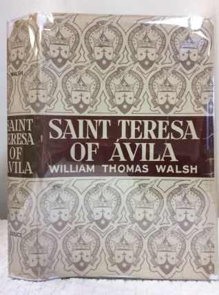 SAINT TERESA OF AVILA. William Thomas Walsh