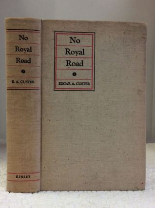 NO ROYAL ROAD. Edgar A. Custer.