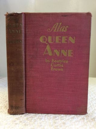 ALAS QUEEN ANNE. Beatrice Curtis Brown
