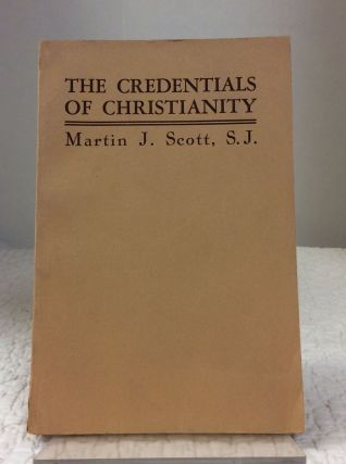 THE CREDENTIALS OF CHRISTIANITY. Martin J. Scott