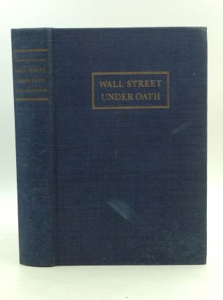 WALL STREET UNDER OATH: The Story of Our Modern Money Changers. Ferdinand Pecora