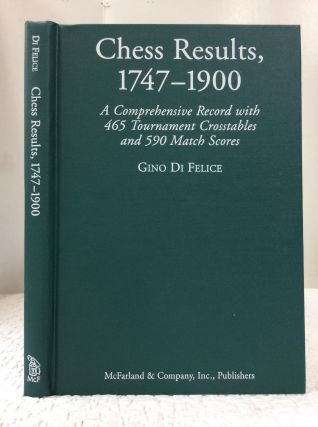 CHESS RESULTS, 1747-1900: A COMPREHENSIVE RECORD WITH 465 TOURNAMENT CROSSTABLES AND 590 MATCH...