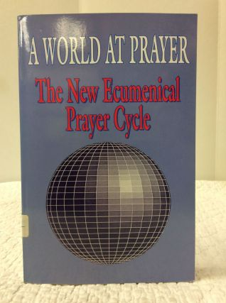 A WORLD AT PRAYER: THE NEW ECUMENICAL PRAYER CYCLE. ed John Carden