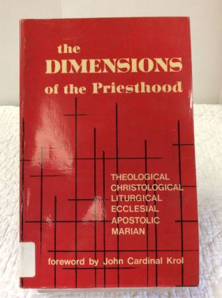 THE DIMENSIONS OF THE PRIESTHOOD: THEOLOGICAL, CHRISTOLOGICAL, LITURGICAL, ECCLESIAL, APOSTOLIC,...