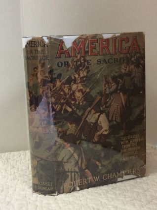 AMERICA OR THE SACRIFICE: A ROMANCE OF THE AMERICAN REVOLUTION. Robert W. Chambers.