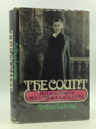 "THE COUNT: The Life and Films of Bela ""Dracula"" Lugosi. Arthur Lennig"