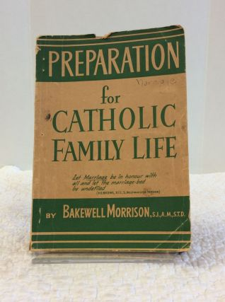 PREPARATION FOR CATHOLIC FAMILY LIFE. Bakewell Morrison