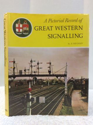 A PICTORIAL RECORD OF GREAT WESTERN SIGNALING. A. Vaughan