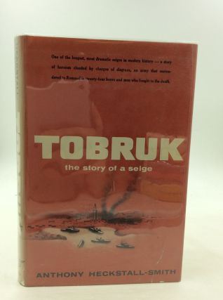 TOBRUK: The Story of a Siege. Anthony Heckstall-Smith