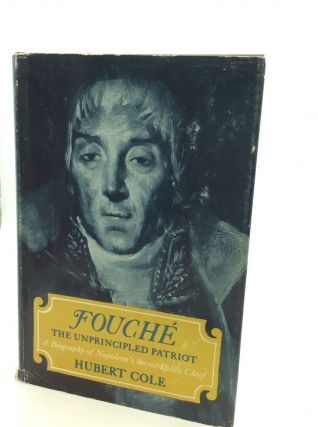 FOUCHE: The Unprincipled Patriot. Hubert Cole