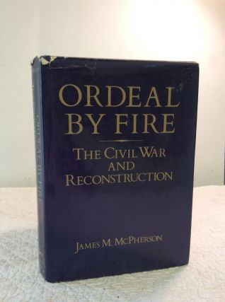 ORDEAL BY FIRE: The Civil War and Reconstruction. James M. McPherson