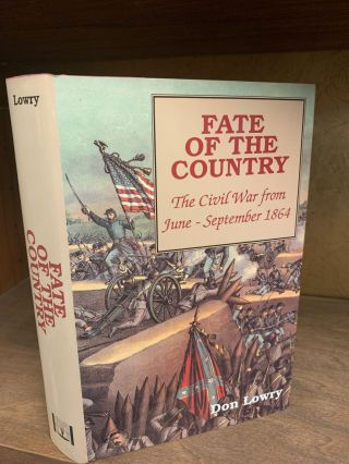 FATE OF THE COUNTRY: The Civil War from June-September 1864. Don Lowry