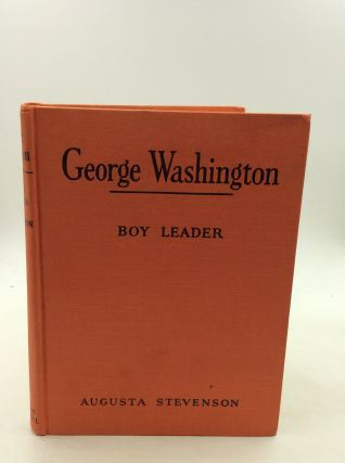 GEORGE WASHINGTON: BOY LEADER. Augusta Stevenson