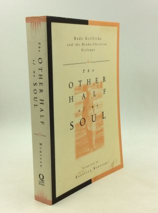 THE OTHER HALF OF MY SOUL: BEDE GRIFFITHS AND THE HINDU-CHRISTIAN DIALOGUE. ed Beatrice Bruteau