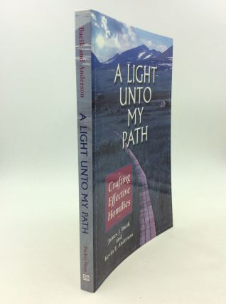 A LIGHT UNTO MY PATH: CRAFTING EFFECTIVE HOMILIES. James J. Bacik, Kevin E. Anderson