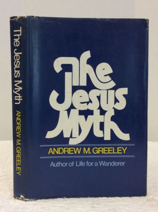 THE JESUS MYTH. Andrew M. Greeley