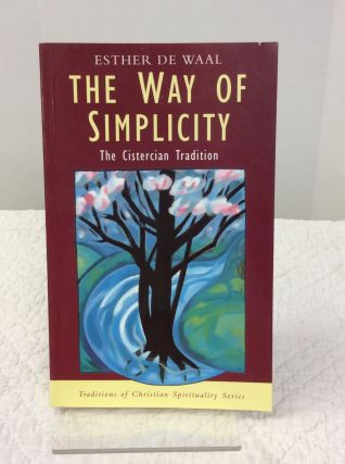 THE WAY OF SIMPLICITY: THE CISTERCIAN TRADITION. Esther De Waal