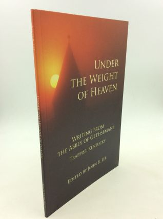 UNDER THE WEIGHT OF HEAVEN: WRITING FROM THE ABBEY OF GETHSEMANI. ed John B. Lee