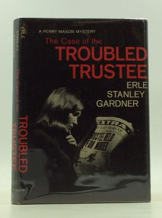 THE CASE OF THE TROUBLED TRUSTEE. Erle Stanley Gardner
