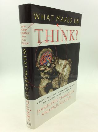 WHAT MAKES US THINK?: A NEUROSCIENTIST AND A PHILOSOPHER ARGUE ABOUT ETHICS, HUMAN NATURE, AND...