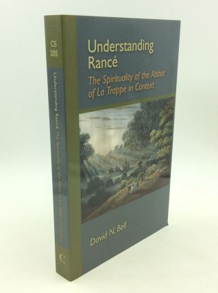 UNDERSTANDING RANCE: THE SPIRITUALITY OF THE ABBOT OF LA TRAPPE IN CONTEXT. David N. Bell