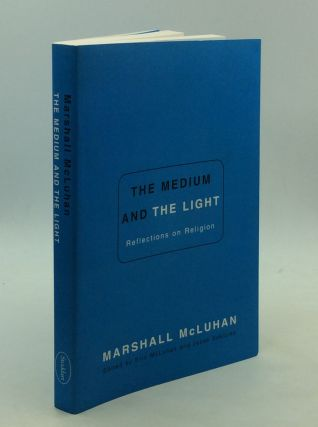 THE MEDIUM AND THE LIGHT: REFLECTIO ON RELIGION. Marshall McLuhan