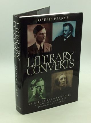 LITERARY CONVERTS: SPIRITUAL INSPIRATION IN AN AGE OF UNBELIEF. Joseph Pearce