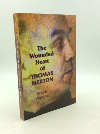 THE WOUNDED HEART OF THOMAS MERTON. Robert Waldron