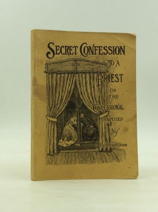 SECRET CONFESSION TO A PRIEST or The Confessional Exposed. Ford Hendrickson