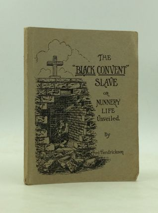 "THE ""BLACK CONVENT"" SLAVE or Nunnery Life Unveiled. Ford Hendrickson"