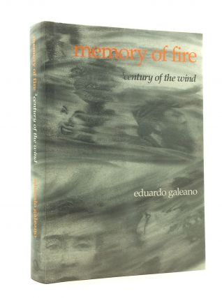 MEMORY OF FIRE, VOL. 3: CENTURY OF THE WIND; PART THREE OF A TRILOGY. Eduardo Galeano.