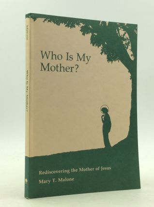 WHO IS MY MOTHER?: REDISCOVERING THE MOTHER OF JESUS. Mary T. Malone