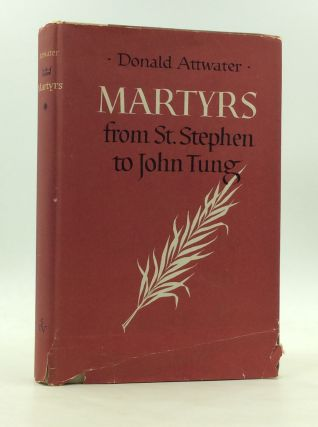 MARTYRS FROM ST STEPHEN TO JOHN TUNG. Donald Attwater