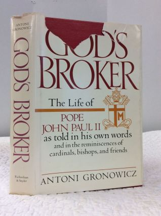 GOD'S BROKER: THE LIFE OF JOHN PAUL II. Antoni Gronowicz