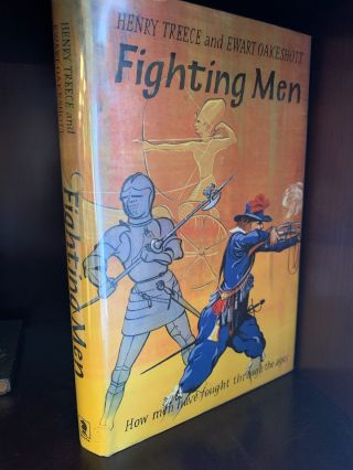 FIGHTING MEN: How Men Have Fought through the Ages. Henry Treece, Ewart Oakeshott