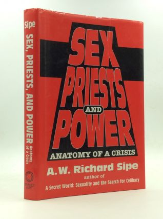 SEX, PRIESTS, AND POWER: ANATOMY OF A CRISIS. A W. Richard Sipe