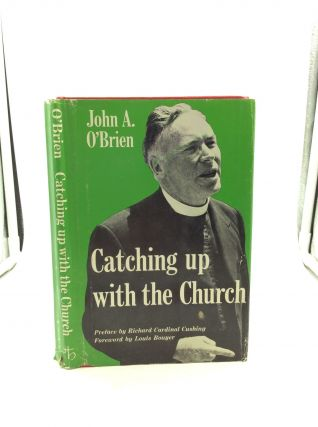 CATCHING UP WITH THE CHURCH: Catholic Faith and Practice Today. John A. O'Brien