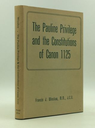THE PAULINE PRIVILEGE AND THE CONSTITUTIONS OF CANON 1125. Francis J. Winslow
