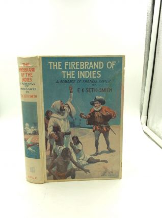 THE FIREBRAND OF THE INDIES: A Romance of Francis Xavier. E K. Seth-Smith