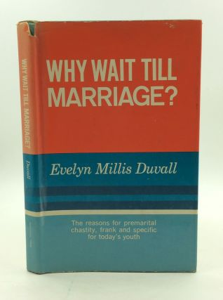 WHY WAIT TILL MARRIAGE? The Reasons for Premarital Chastity, Frank and Specific for Today's Youth. Evelyn Millis Duvall.