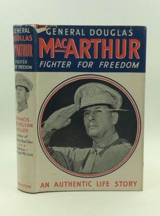 GENERAL DOUGLAS MACARTHUR: Fighter for Freedom. Francis Trevelyan Miller