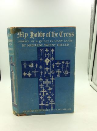 MY HOBBY OF THE CROSS: Stories of a Quest in Many Lands. Madeleine Sweeny Miller