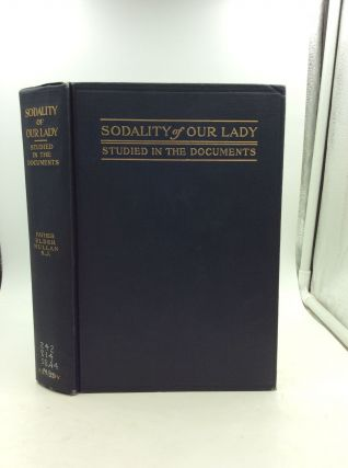 THE SODALITY OF OUR LADY: Studied in the Documents. Father Elder Mullan