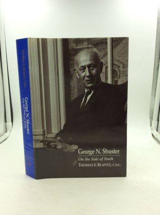 GEORGE N. SHUSTER: On the Side of Truth. Thomas E. Blantz