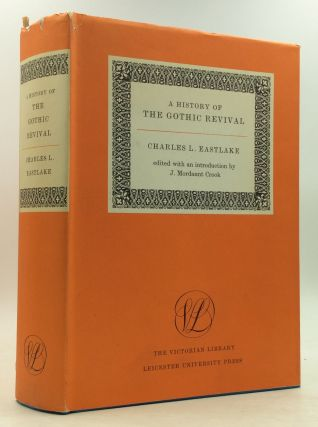 A HISTORY OF THE GOTHIC REVIVAL. Charles L. Eastlake