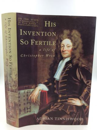 HIS INVENTION SO FERTILE: A Life of Christopher Wren. Adrian Tinniswood