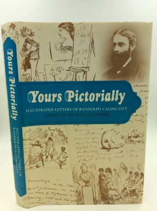 YOURS PICTORIALLY: Illustrated Letters of Randolph Caldecott. ed Michael Hutchins.